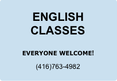 ENGLISH CLASSES   EVERYONE WELCOME!  (416)763-4982